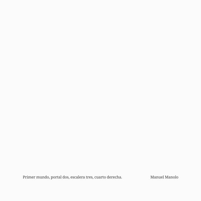 Manuel Manolo - Primer mundo, portal dos, escalera tres, cuarto derecha (2018) - ED210606